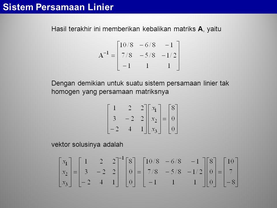 Sistem Persamaan Linier Hasil terakhir ini memberikan kebalikan matriks A, yaitu Dengan demikian untuk suatu sistem persamaan linier tak homogen yang