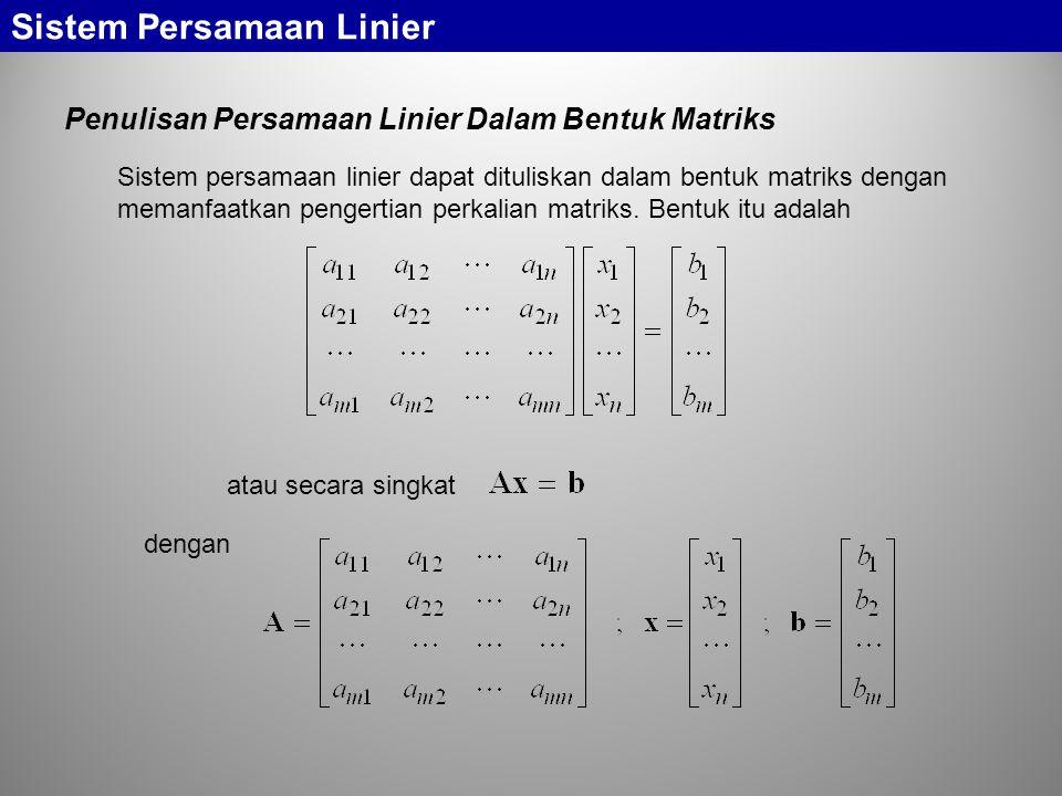 Sistem Persamaan Linier Contoh-11: Kita akan mencari kebalikan dari matriks Kita bentuk matriks gandengan Kita lakukan eliminasi Gauss pada matriks gandengan ini