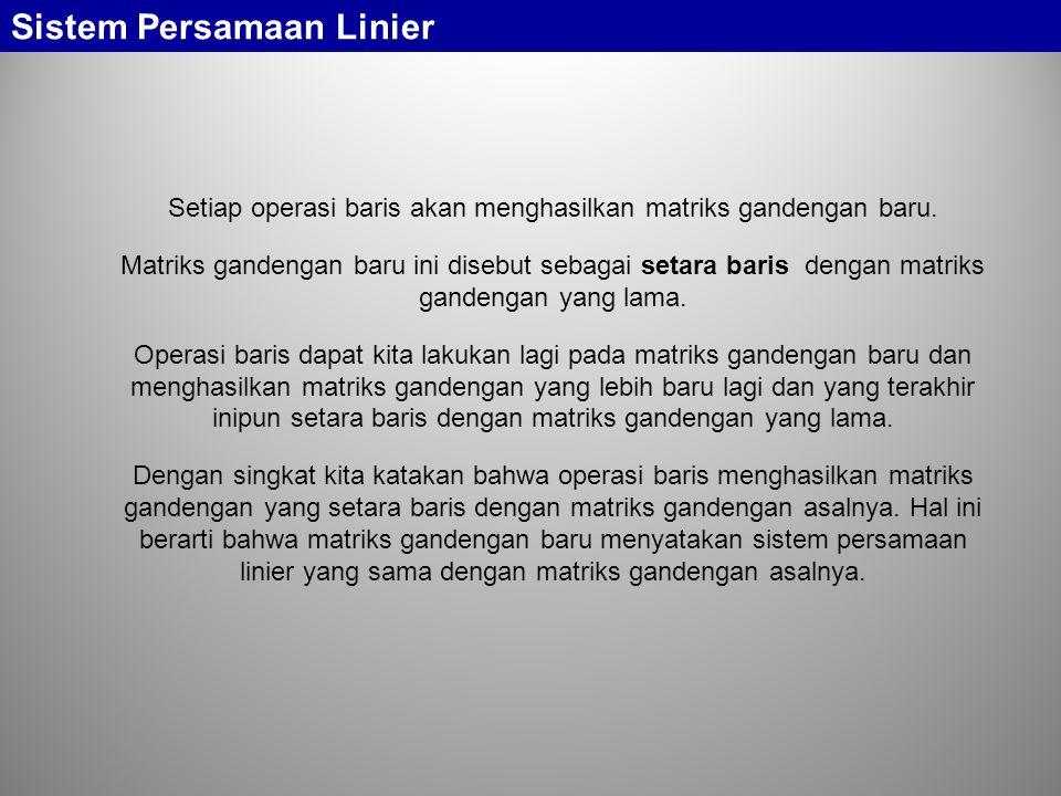 Sistem Persamaan Linier Sistem Persamaan Homogen Sistem persamaan disebut homogen apabila nilai b di ruas kanan dari persamaan sistem bernilai nol.