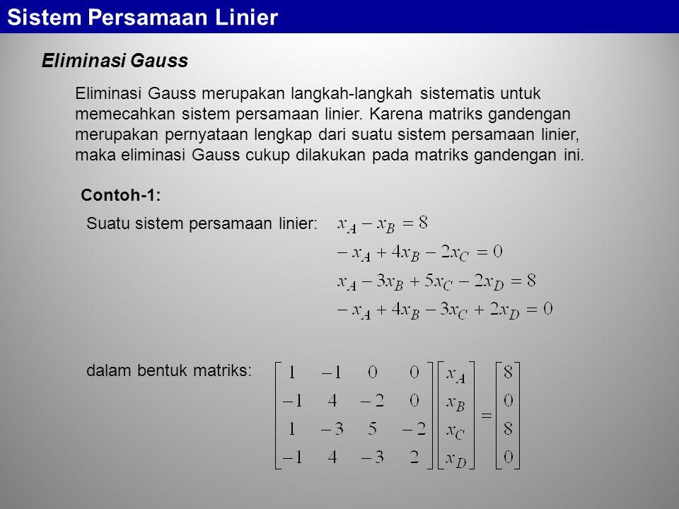 Sistem Persamaan Linier Eliminasi Gauss pada sistem demikian ini akan menghasilkan Jika rank matriks gandengan terakhir ini sama dengan banyaknya unsur yang tak diketahui, r = n, sistem persamaan akhirnya akan berbentuk Dari sini terlihat bahwa dan substitusi mundur akhirnya memberikan semua x bernilai nol.