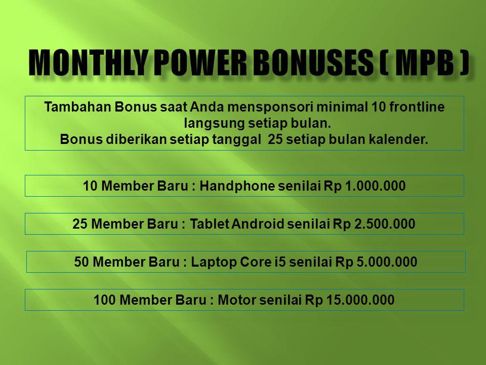 Tambahan Bonus saat Anda mensponsori minimal 10 frontline langsung setiap bulan. Bonus diberikan setiap tanggal 25 setiap bulan kalender. 10 Member Ba