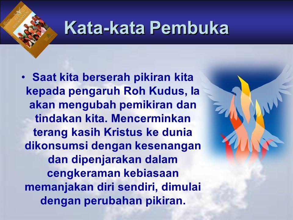 Saat kita berserah pikiran kita kepada pengaruh Roh Kudus, Ia akan mengubah pemikiran dan tindakan kita. Mencerminkan terang kasih Kristus ke dunia di
