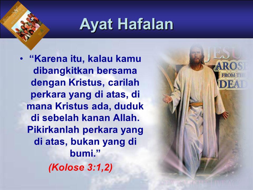 Karena itu, kalau kamu dibangkitkan bersama dengan Kristus, carilah perkara yang di atas, di mana Kristus ada, duduk di sebelah kanan Allah.