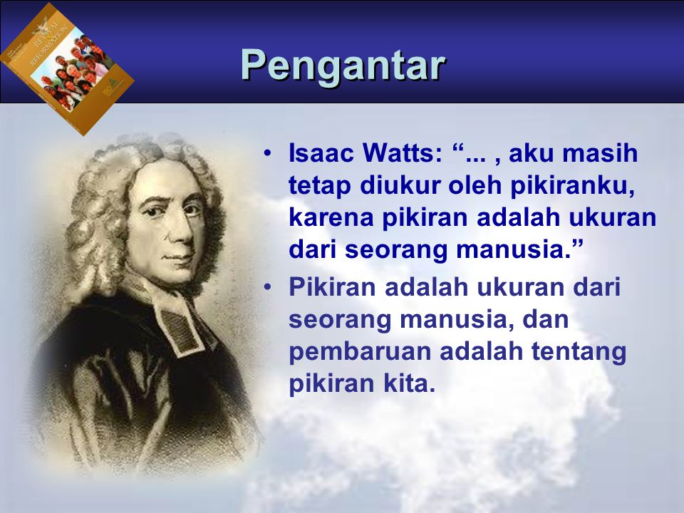 """Isaac Watts: """"..., aku masih tetap diukur oleh pikiranku, karena pikiran adalah ukuran dari seorang manusia."""" Pikiran adalah ukuran dari seorang manus"""