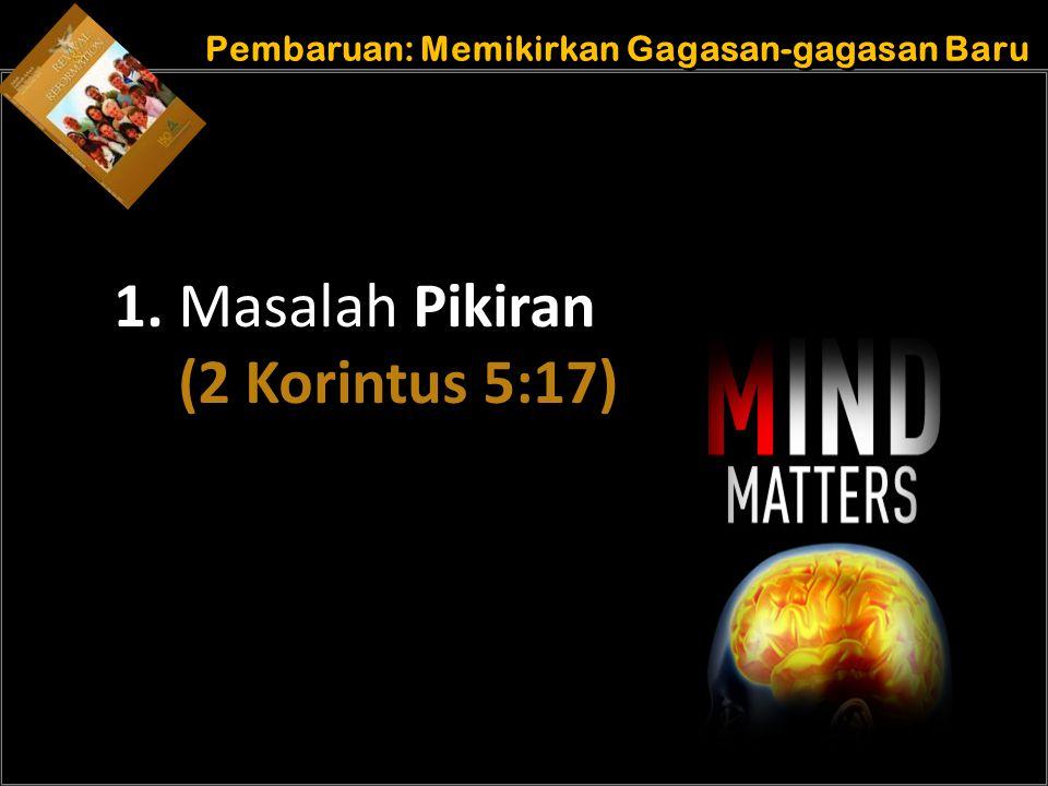 b Understand the purposes of marriage Pembaruan: Memikirkan Gagasan-gagasan Baru 1. Masalah Pikiran (2 Korintus 5:17)
