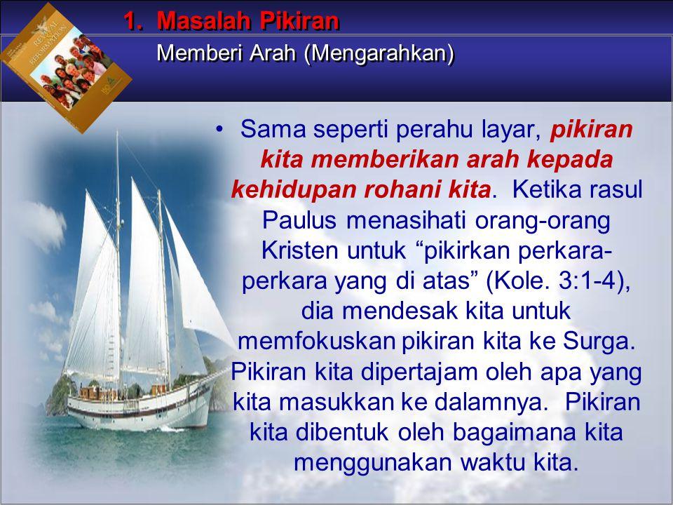 Sama seperti perahu layar, pikiran kita memberikan arah kepada kehidupan rohani kita.