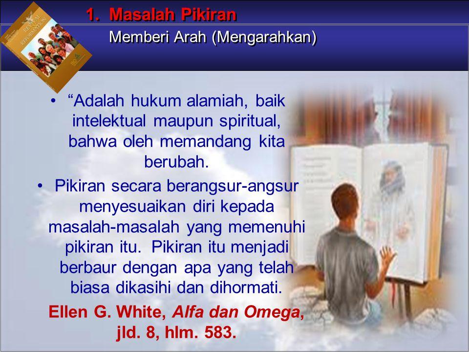 Adalah hukum alamiah, baik intelektual maupun spiritual, bahwa oleh memandang kita berubah.
