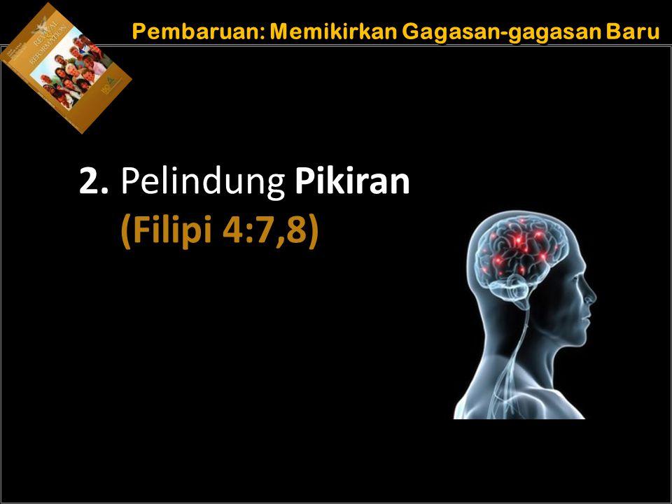 b b Understand the purposes of marriage Pembaruan: Memikirkan Gagasan-gagasan Baru 2. Pelindung Pikiran (Filipi 4:7,8)
