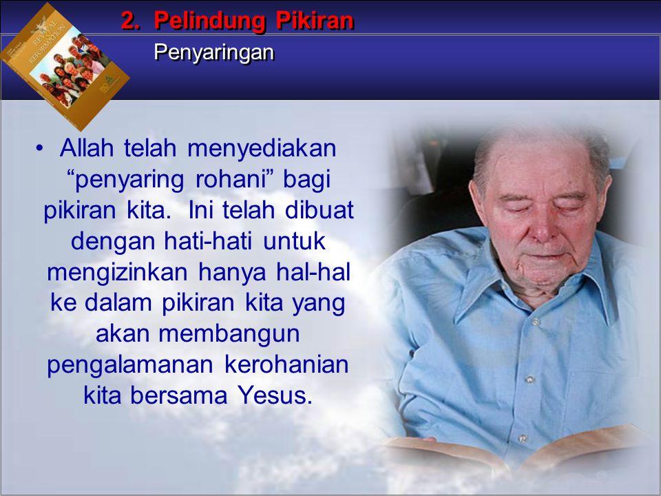 """Allah telah menyediakan """"penyaring rohani"""" bagi pikiran kita. Ini telah dibuat dengan hati-hati untuk mengizinkan hanya hal-hal ke dalam pikiran kita"""