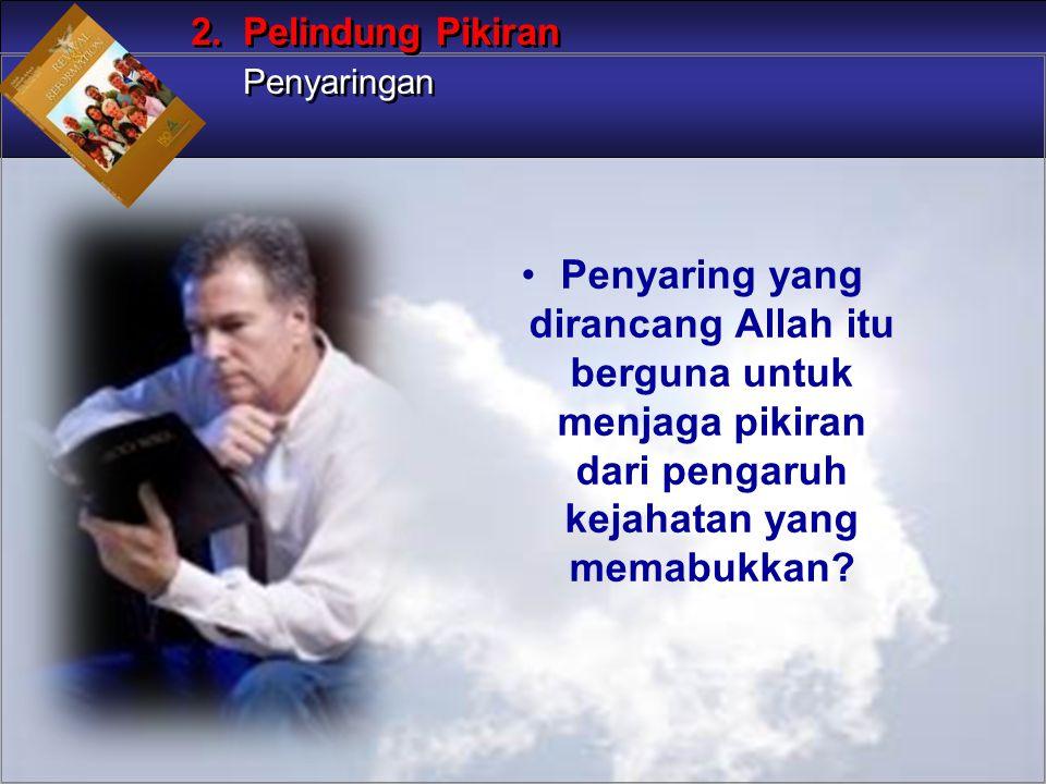 Penyaring yang dirancang Allah itu berguna untuk menjaga pikiran dari pengaruh kejahatan yang memabukkan? 2. Pelindung Pikiran Penyaringan