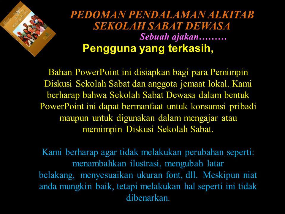 Pengguna yang terkasih, Bahan PowerPoint ini disiapkan bagi para Pemimpin Diskusi Sekolah Sabat dan anggota jemaat lokal.