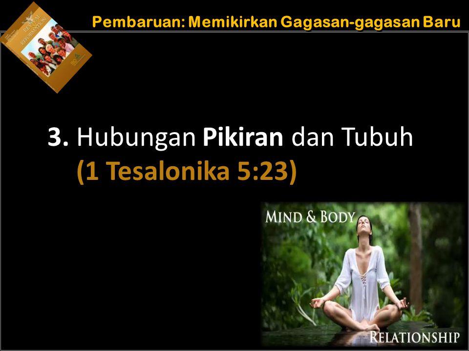 b b Understand the purposes of marriage Pembaruan: Memikirkan Gagasan-gagasan Baru 3. Hubungan Pikiran dan Tubuh (1 Tesalonika 5:23)