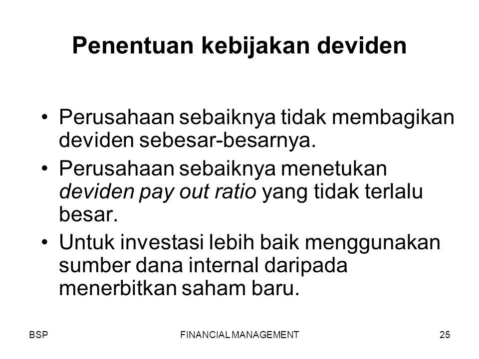 BSPFINANCIAL MANAGEMENT25 Penentuan kebijakan deviden Perusahaan sebaiknya tidak membagikan deviden sebesar-besarnya.