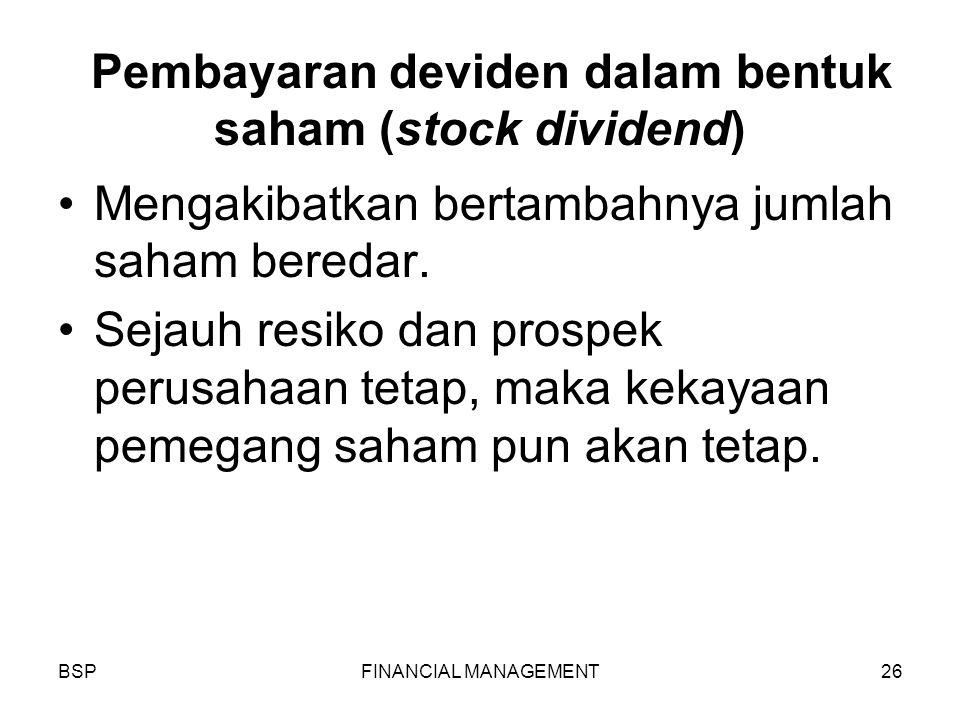 BSPFINANCIAL MANAGEMENT26 Pembayaran deviden dalam bentuk saham (stock dividend) Mengakibatkan bertambahnya jumlah saham beredar.