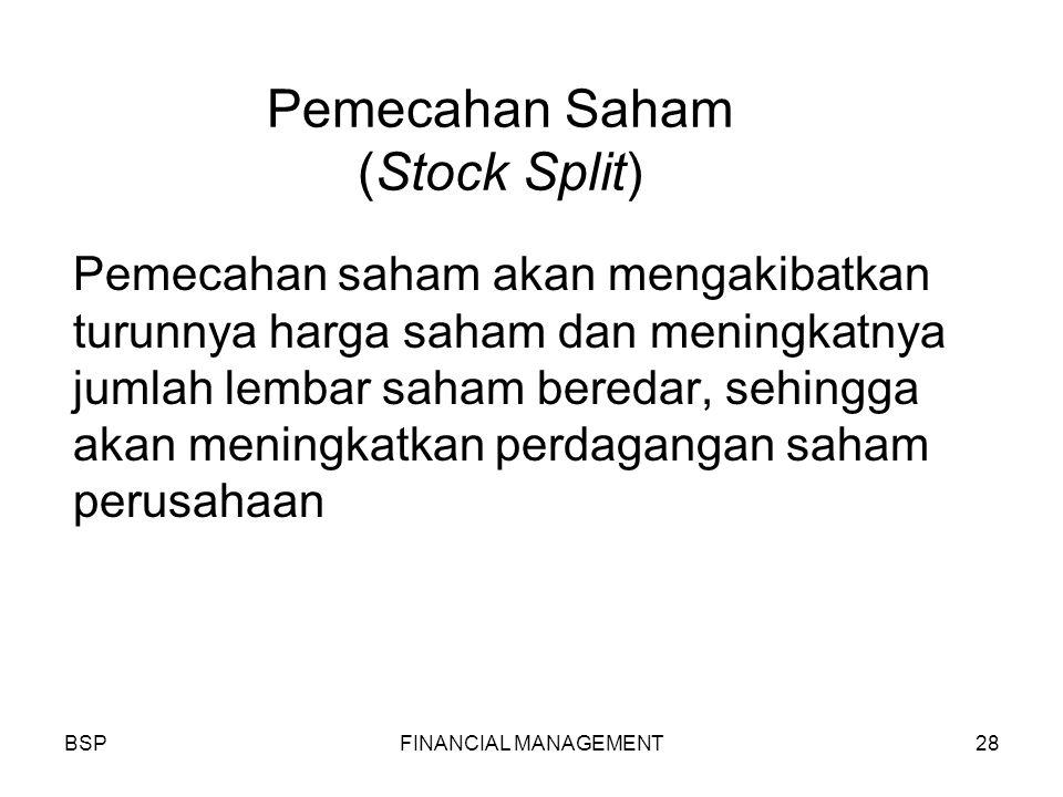 BSPFINANCIAL MANAGEMENT28 Pemecahan Saham (Stock Split) Pemecahan saham akan mengakibatkan turunnya harga saham dan meningkatnya jumlah lembar saham beredar, sehingga akan meningkatkan perdagangan saham perusahaan