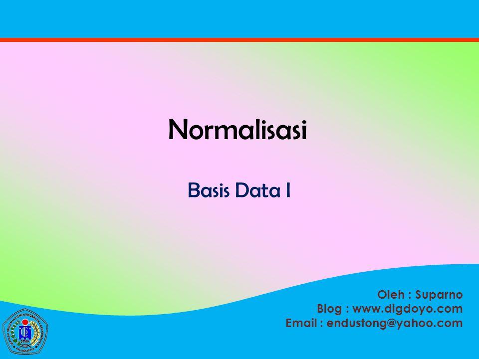 Oleh : Suparno Blog : www.digdoyo.com Email : endustong@yahoo.com Normalisasi Basis Data I