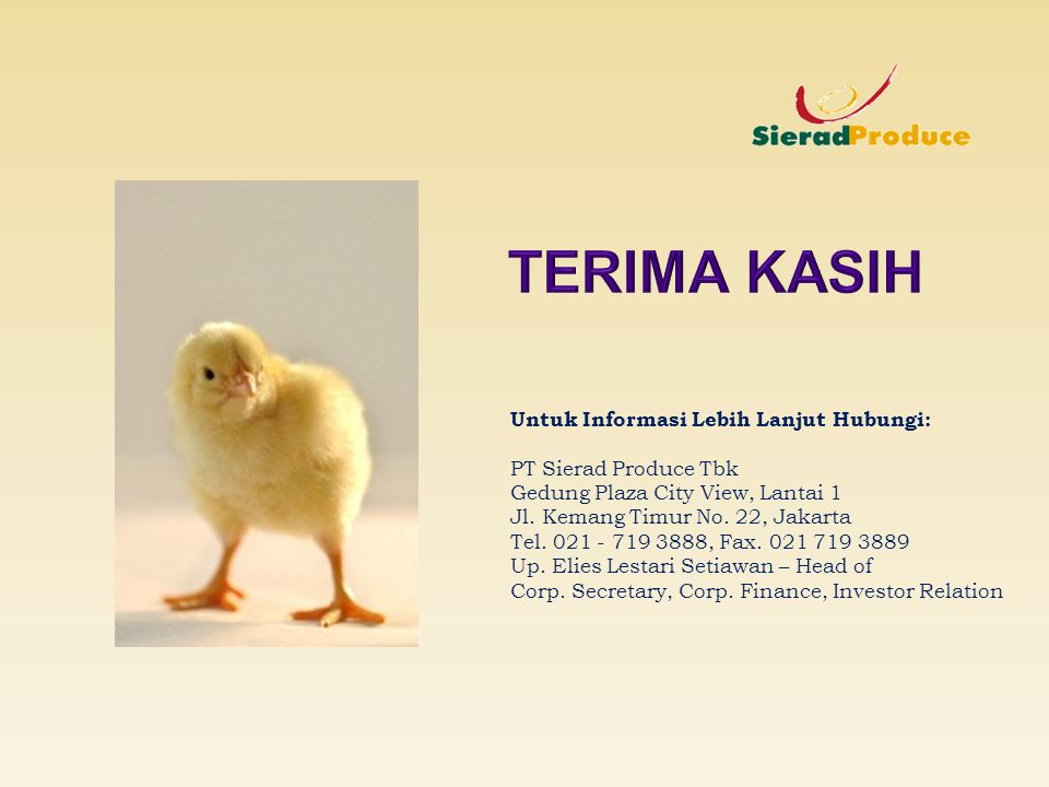 Untuk Informasi Lebih Lanjut Hubungi: PT Sierad Produce Tbk Gedung Plaza City View, Lantai 1 Jl. Kemang Timur No. 22, Jakarta Tel. 021 - 719 3888, Fax