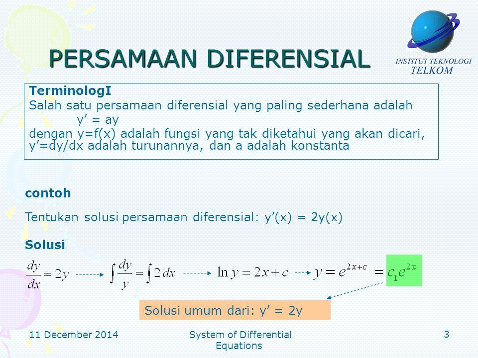 11 December 2014 System of Differential Equations 4 SISTEM PERSAMAAN DIFERENSIAL y'=Ay maka, kita dapat mencari solusi sistem tersebut dalam beberapa langkah Mmisalkan kita punya y'=Ay 1.