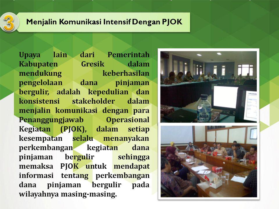 Menjalin Komunikasi Intensif Dengan PJOK Upaya lain dari Pemerintah Kabupaten Gresik dalam mendukung keberhasilan pengelolaan dana pinjaman bergulir,