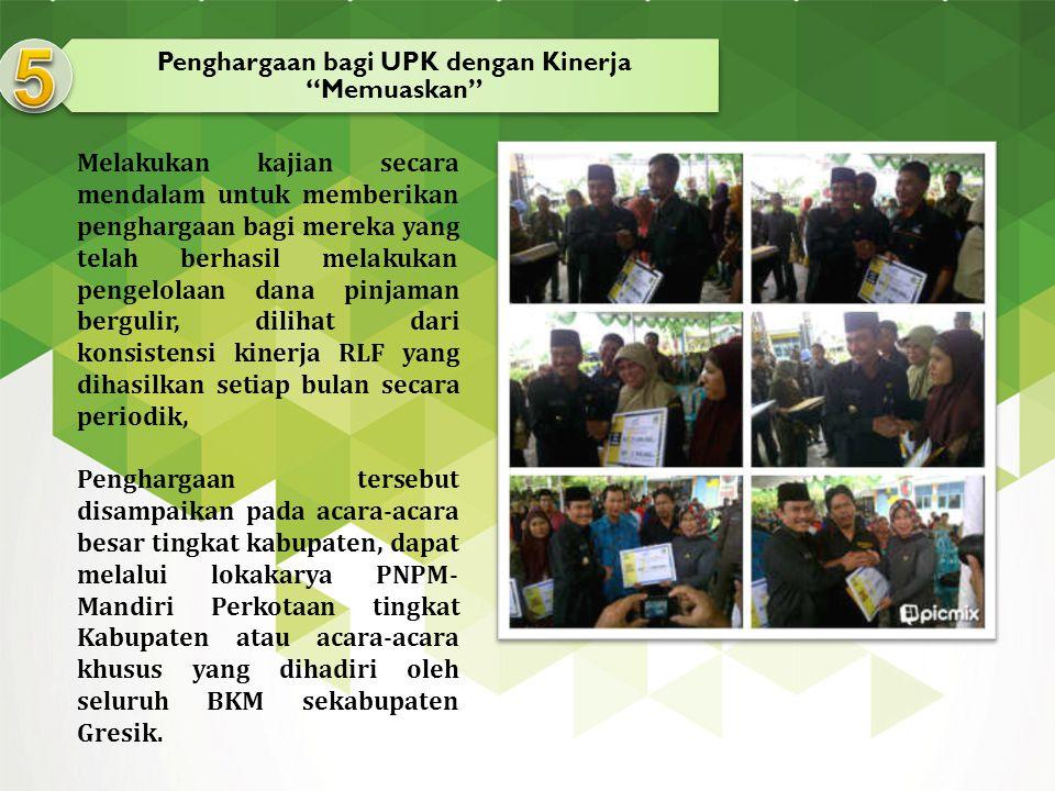 """Penghargaan bagi UPK dengan Kinerja """"Memuaskan"""" Melakukan kajian secara mendalam untuk memberikan penghargaan bagi mereka yang telah berhasil melakuka"""
