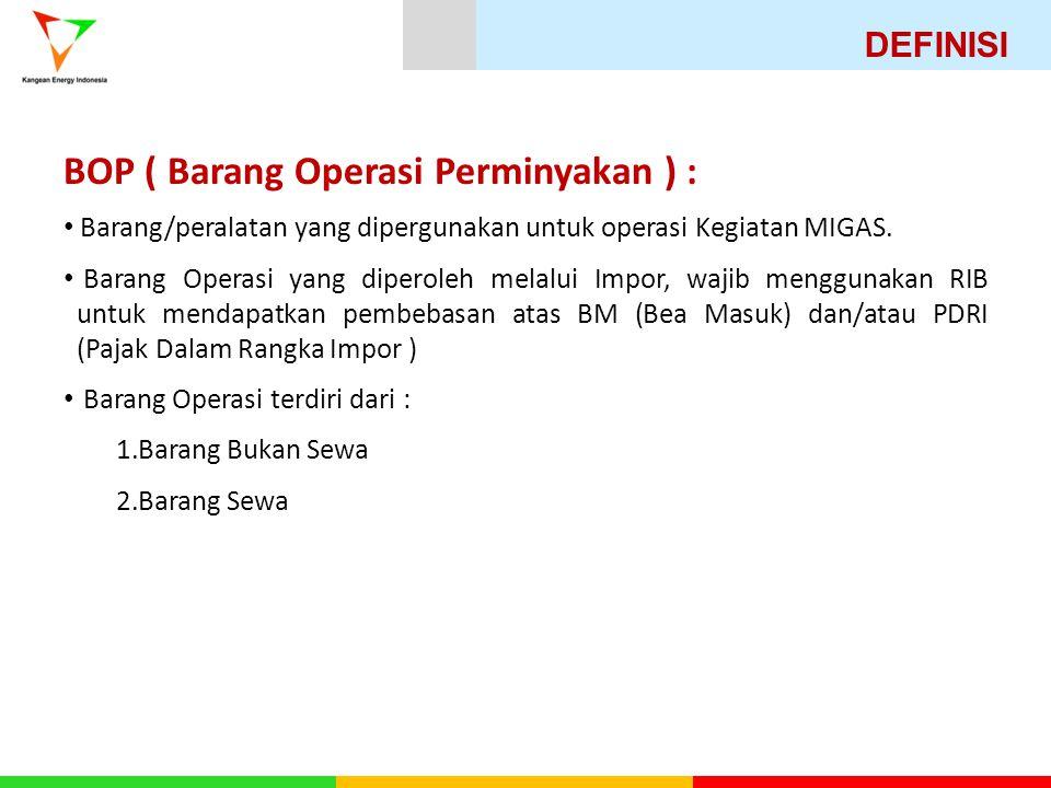 BOP ( Barang Operasi Perminyakan ) : Barang/peralatan yang dipergunakan untuk operasi Kegiatan MIGAS.