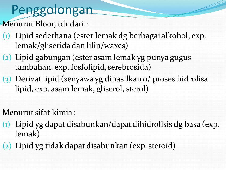 Penggolongan Menurut Bloor, tdr dari : (1) Lipid sederhana (ester lemak dg berbagai alkohol, exp. lemak/gliserida dan lilin/waxes) (2) Lipid gabungan