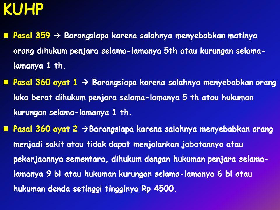 Pasal 359  Barangsiapa karena salahnya menyebabkan matinya orang dihukum penjara selama-lamanya 5th atau kurungan selama- lamanya 1 th. Pasal 360 aya