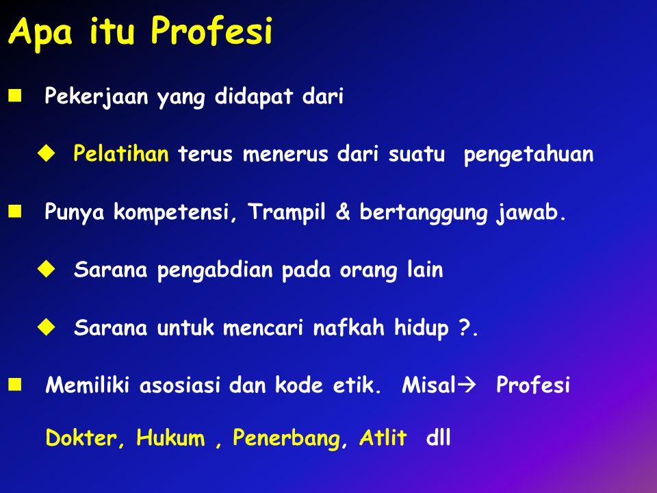 Apa itu Profesi Pekerjaan yang didapat dari  Pelatihan terus menerus dari suatu pengetahuan Punya kompetensi, Trampil & bertanggung jawab.  Sarana p