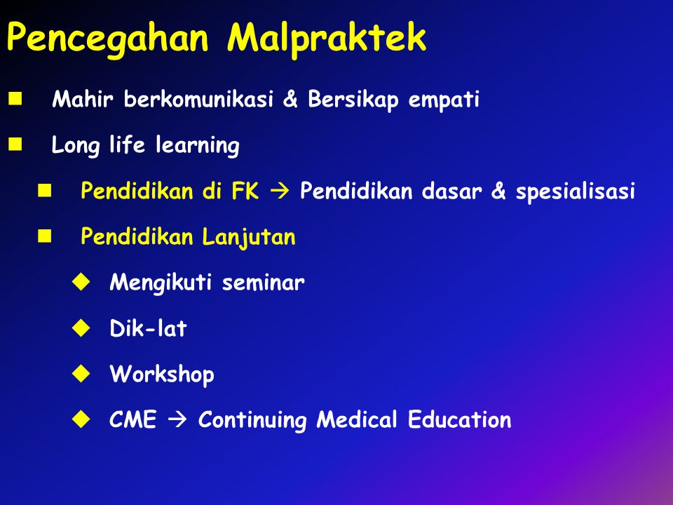 Pencegahan Malpraktek Mahir berkomunikasi & Bersikap empati Long life learning Pendidikan di FK  Pendidikan dasar & spesialisasi Pendidikan Lanjutan