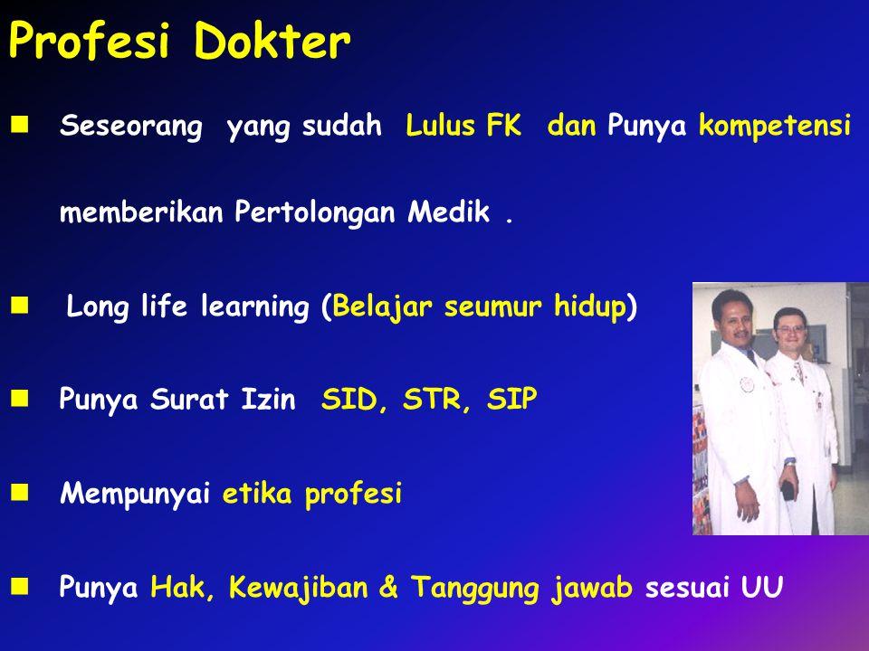 Profesi Dokter Seseorang yang sudah Lulus FK dan Punya kompetensi memberikan Pertolongan Medik. Long life learning (Belajar seumur hidup) Punya Surat