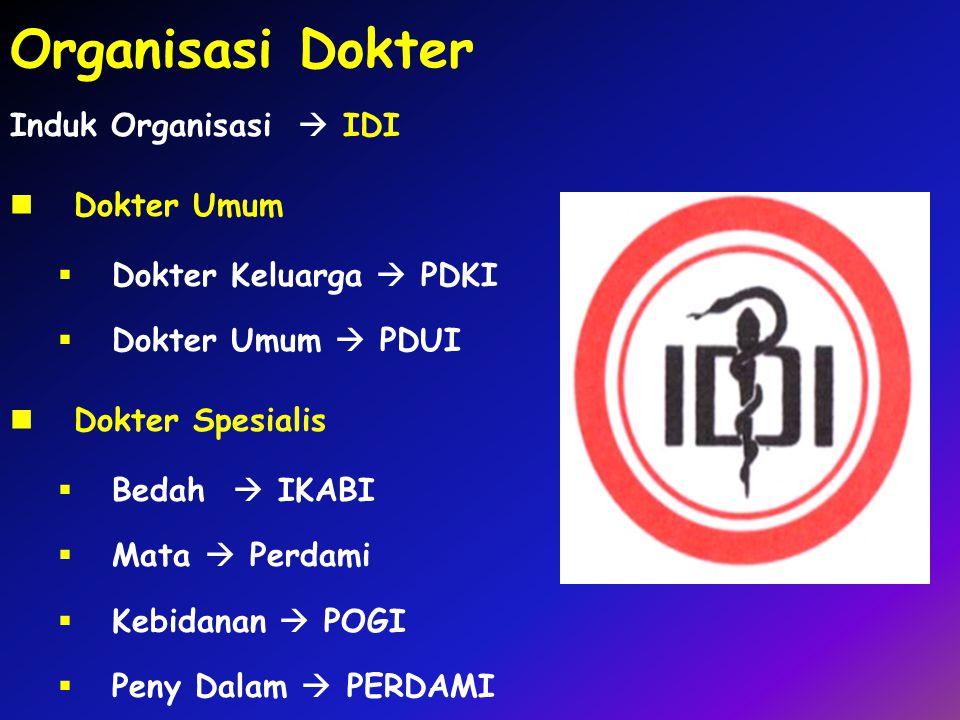 Organisasi Dokter Induk Organisasi  IDI Dokter Umum  Dokter Keluarga  PDKI  Dokter Umum  PDUI Dokter Spesialis  Bedah  IKABI  Mata  Perdami 