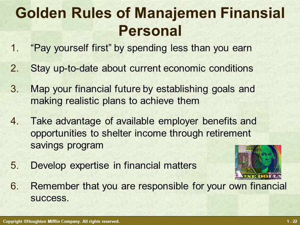 "Copyright ©Houghton Mifflin Company. All rights reserved.1 - 22 Golden Rules of Manajemen Finansial Personal 1.""Pay yourself first"" by spending less t"
