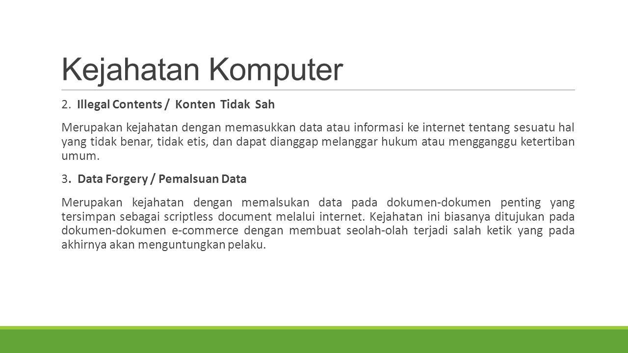 Kejahatan Komputer 2. Illegal Contents / Konten Tidak Sah Merupakan kejahatan dengan memasukkan data atau informasi ke internet tentang sesuatu hal ya