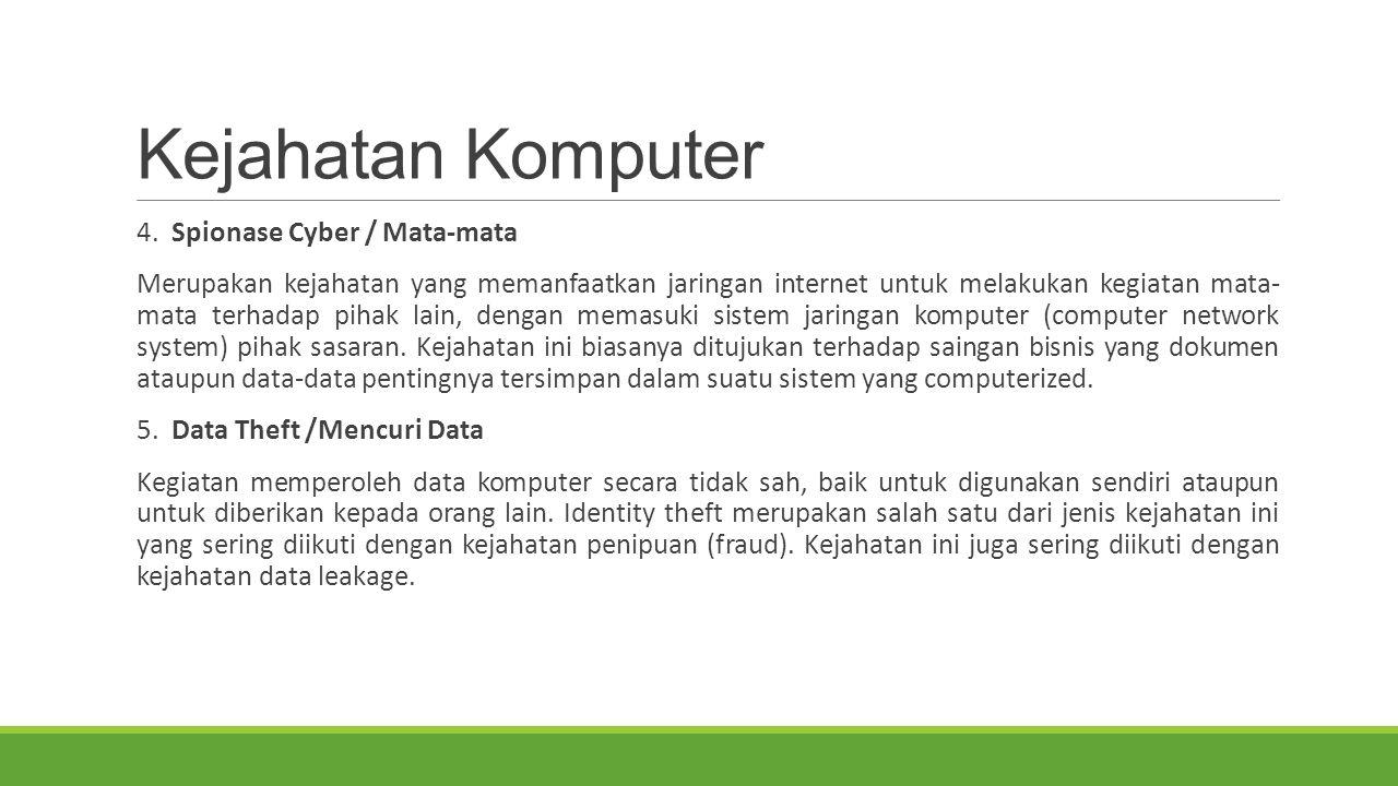 Kejahatan Komputer 4. Spionase Cyber / Mata-mata Merupakan kejahatan yang memanfaatkan jaringan internet untuk melakukan kegiatan mata- mata terhadap