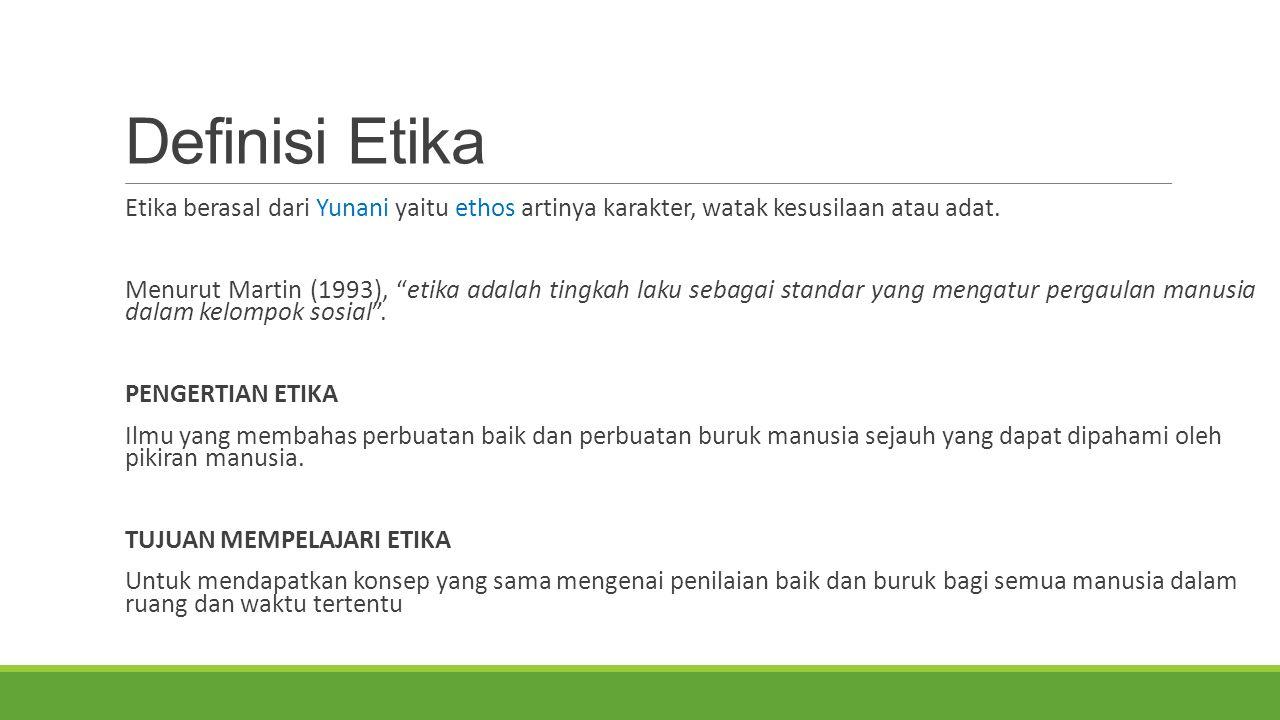 """Definisi Etika Etika berasal dari Yunani yaitu ethos artinya karakter, watak kesusilaan atau adat. Menurut Martin (1993), """"etika adalah tingkah laku s"""