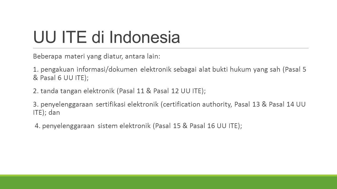 UU ITE di Indonesia Beberapa materi yang diatur, antara lain: 1. pengakuan informasi/dokumen elektronik sebagai alat bukti hukum yang sah (Pasal 5 & P