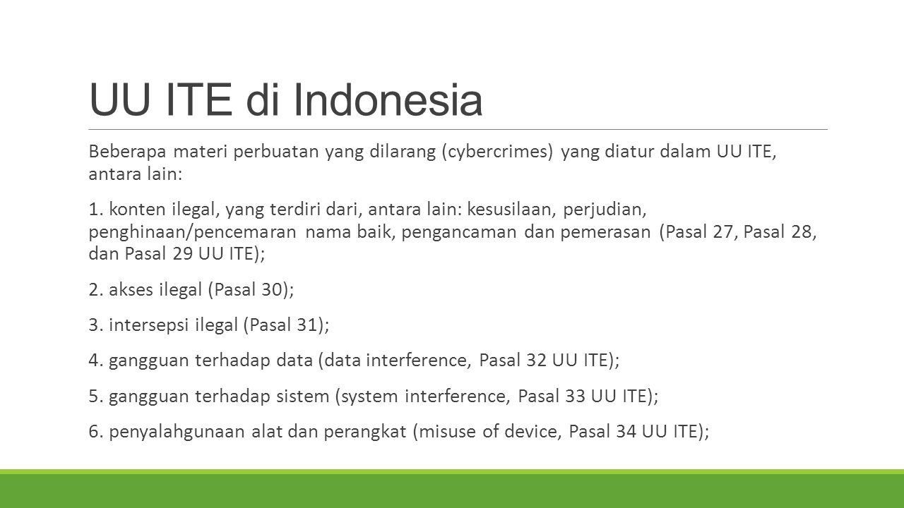 UU ITE di Indonesia Beberapa materi perbuatan yang dilarang (cybercrimes) yang diatur dalam UU ITE, antara lain: 1. konten ilegal, yang terdiri dari,