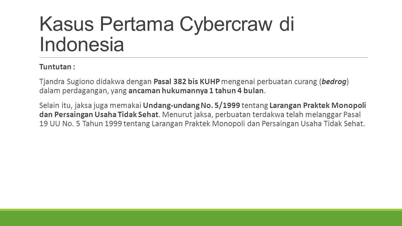Kasus Pertama Cybercraw di Indonesia Tuntutan : Tjandra Sugiono didakwa dengan Pasal 382 bis KUHP mengenai perbuatan curang (bedrog) dalam perdagangan, yang ancaman hukumannya 1 tahun 4 bulan.