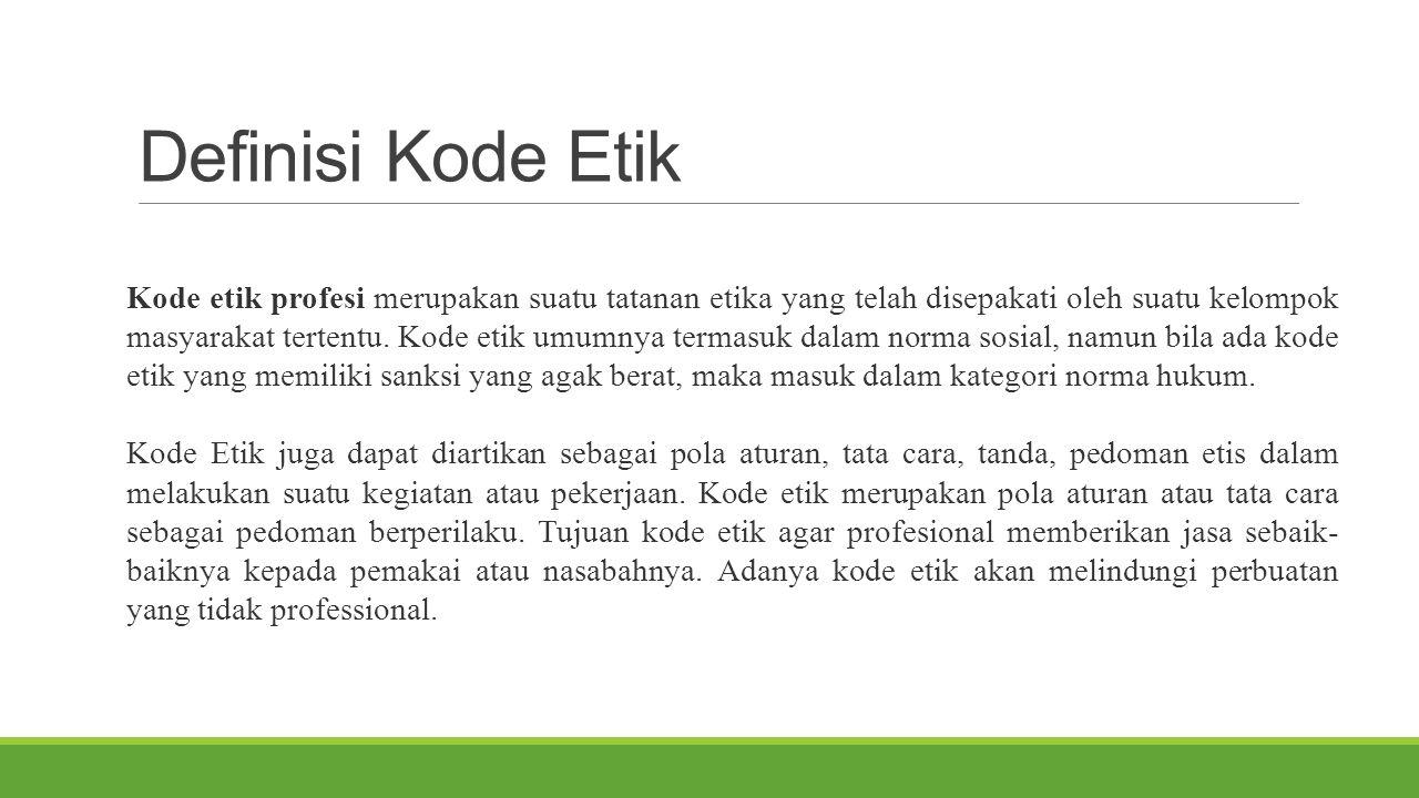 Definisi Kode Etik Kode etik profesi merupakan suatu tatanan etika yang telah disepakati oleh suatu kelompok masyarakat tertentu. Kode etik umumnya te
