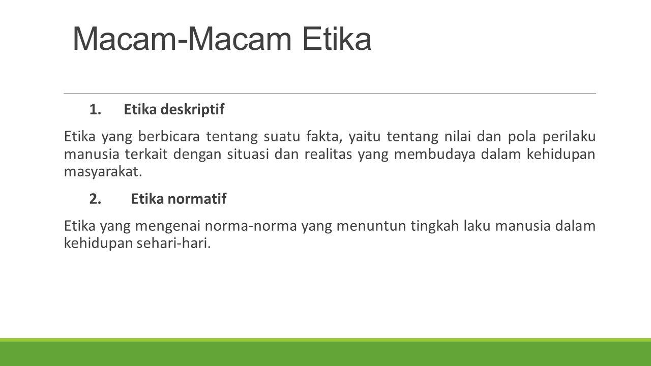 Macam-Macam Etika 1.