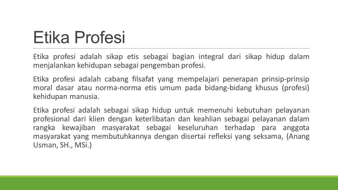 Etika Profesi Etika profesi adalah sikap etis sebagai bagian integral dari sikap hidup dalam menjalankan kehidupan sebagai pengemban profesi.