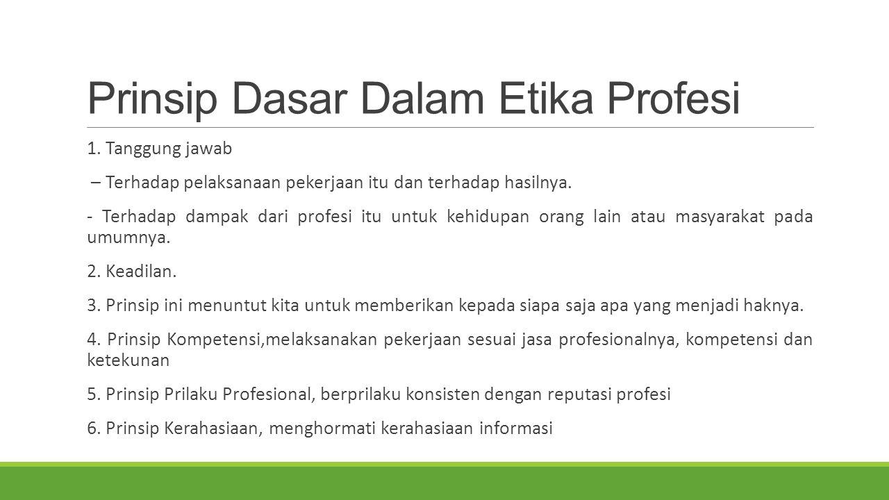 Prinsip Dasar Dalam Etika Profesi 1.