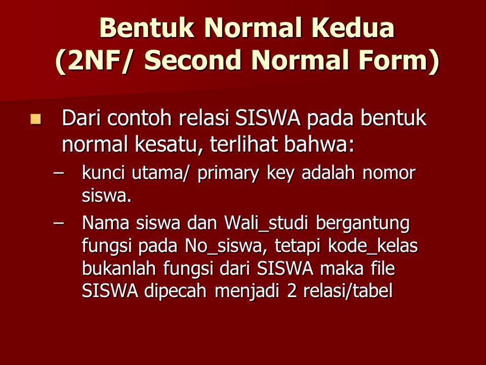 Bentuk Normal Kedua (2NF/ Second Normal Form) Dari contoh relasi SISWA pada bentuk normal kesatu, terlihat bahwa: Dari contoh relasi SISWA pada bentuk