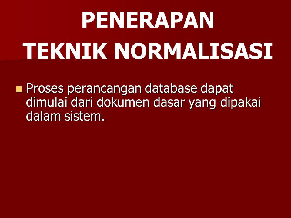 Proses perancangan database dapat dimulai dari dokumen dasar yang dipakai dalam sistem. Proses perancangan database dapat dimulai dari dokumen dasar y