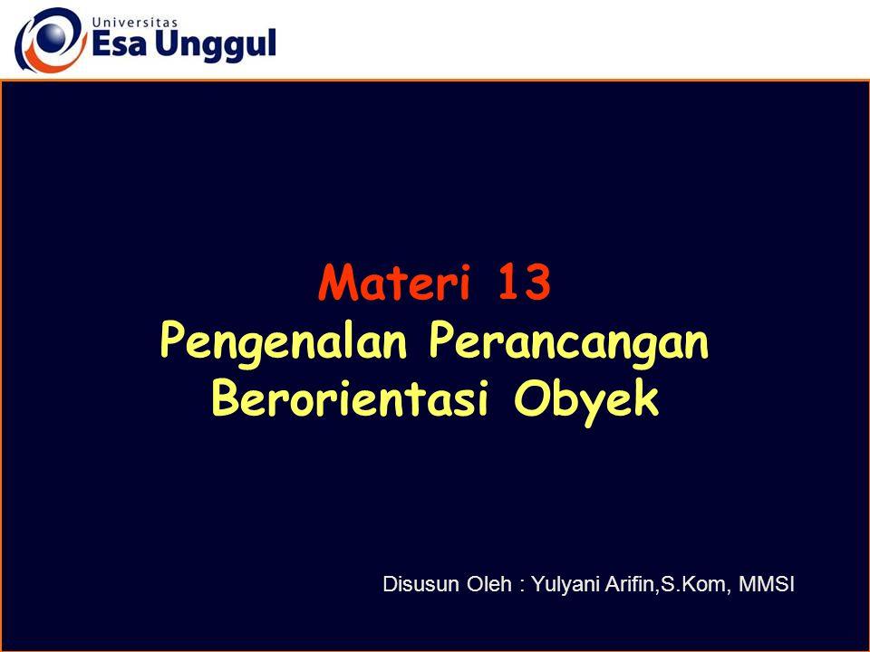 Materi 13 Pengenalan Perancangan Berorientasi Obyek Disusun Oleh : Yulyani Arifin,S.Kom, MMSI