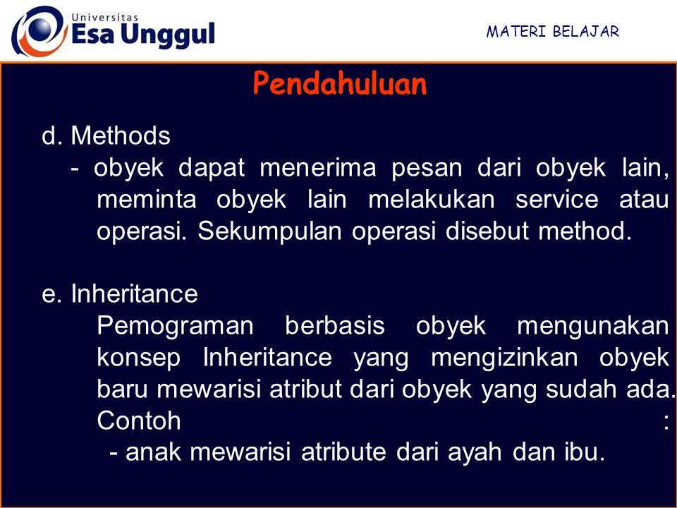 MATERI BELAJAR Pendahuluan d. Methods - obyek dapat menerima pesan dari obyek lain, meminta obyek lain melakukan service atau operasi. Sekumpulan oper