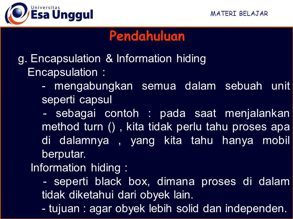 MATERI BELAJAR Pendahuluan g. Encapsulation & Information hiding Encapsulation : - mengabungkan semua dalam sebuah unit seperti capsul - sebagai conto