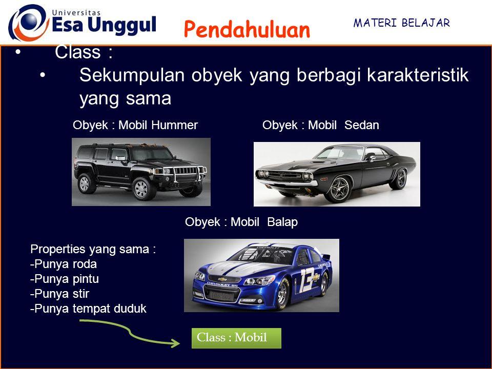MATERI BELAJAR Pendahuluan Obyek : Mobil HummerObyek : Mobil Sedan Obyek : Mobil Balap Properties yang sama : -Punya roda -Punya pintu -Punya stir -Punya tempat duduk Class : Mobil Class : Sekumpulan obyek yang berbagi karakteristik yang sama