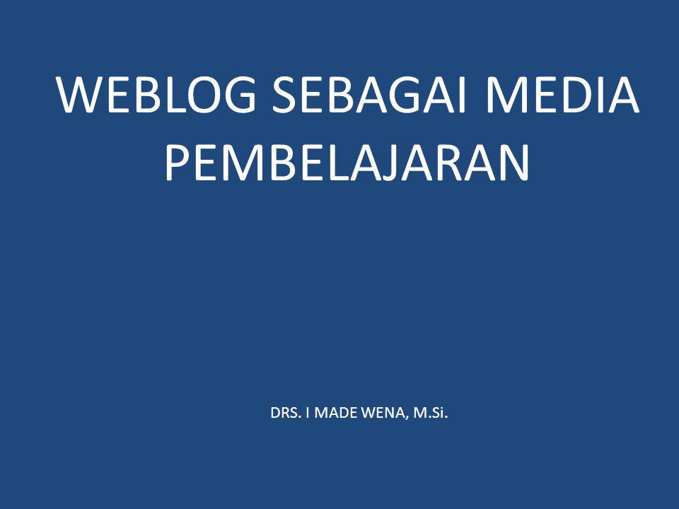 WEBLOG SEBAGAI MEDIA PEMBELAJARAN DRS. I MADE WENA, M.Si.