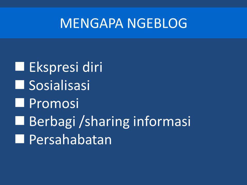 MENGAPA NGEBLOG Ekspresi diri Sosialisasi Promosi Berbagi /sharing informasi Persahabatan